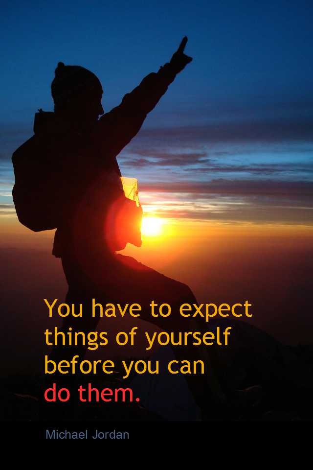 visual quote - image quotation for CONFIDENCE - You have to expect things of yourself before you can do them. - Michael Jordan