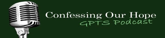 Confessing Our Hope (Greenville Presbyterian Theological Seminary podcast)