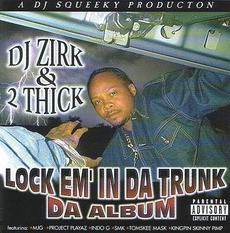 http://1.bp.blogspot.com/-PfatNWKQfi0/Vn1j9indhrI/AAAAAAAAG18/8pDGemTpbL0/s1600/dj_zirk_and_2_thick-lock_em_in_da_trunk-FRONT.jpg
