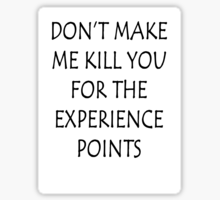 Tekst: Don't make me kill you for the experience points