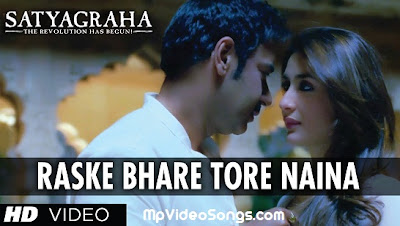 Raske Bhare Tore Naina (Satyagraha) HD Mp4 Video Song Download Free