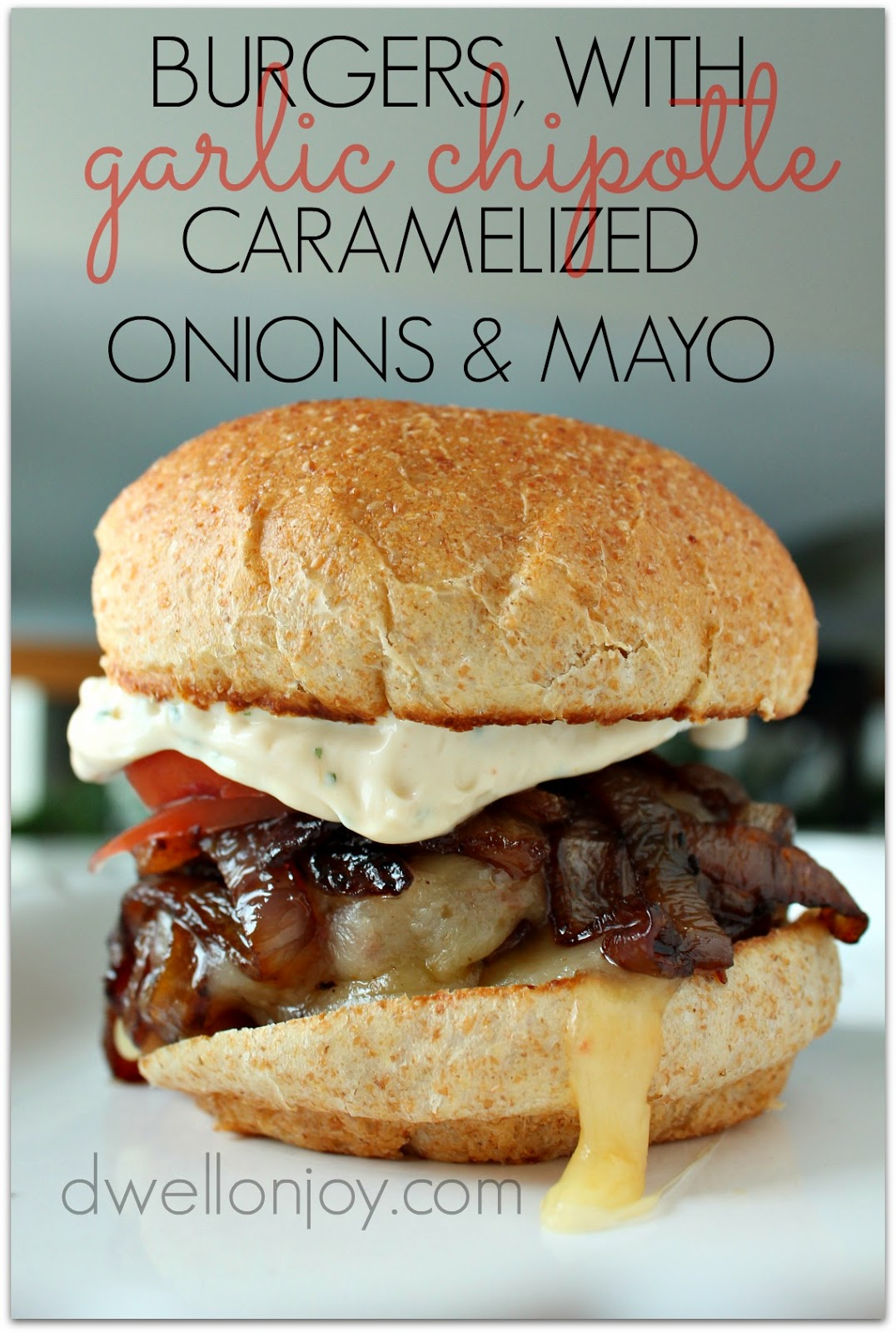 Dwell on Joy: Burgers with Garlic Chipolte Caramelized Onions & Mayo
