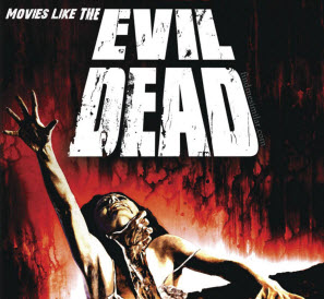 Movies Like The Evil Dead, The Evil Dead