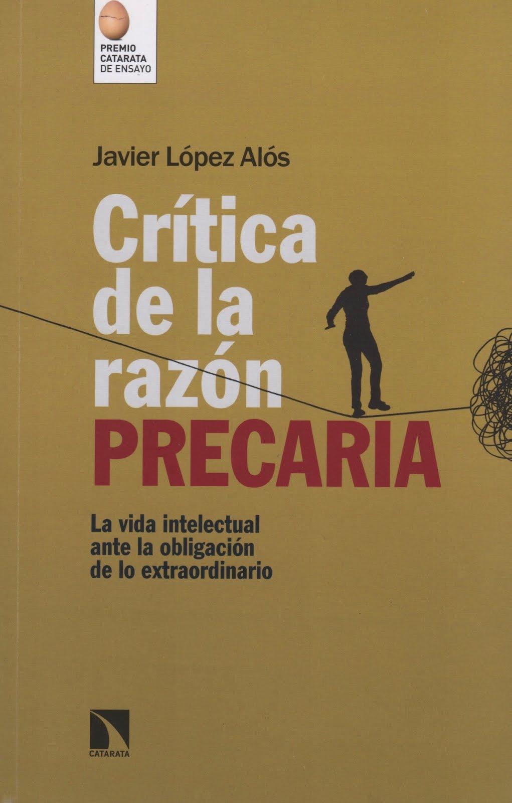 Javier López Alós (Crítica de la razón precaria) La vida intelectual ante la obligación de lo extra