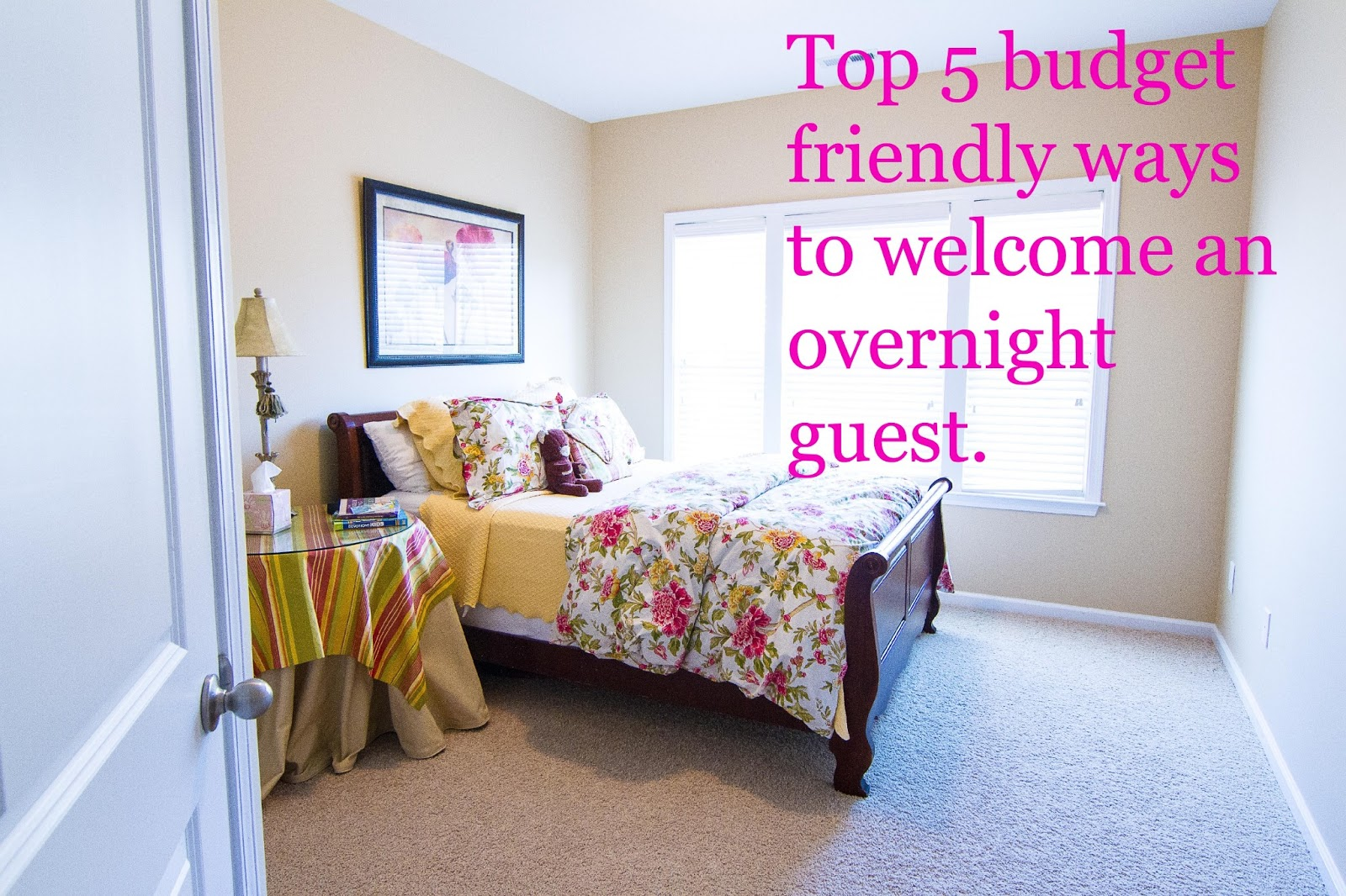 Top 5 Budget Friendly Ways To Make Your Guest Feel Welcome!