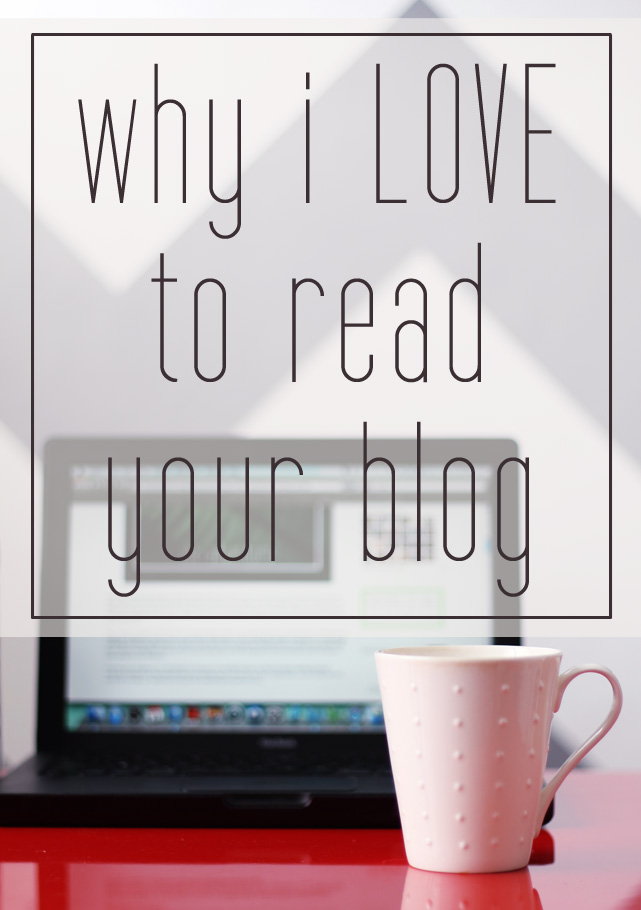 Why I Love To Read Your Blog