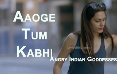 Aaoge Tum Kabhi LYRICS - Angry Indian Goddesses