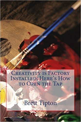 Creativity Is Factory Installed By Brett Tipton