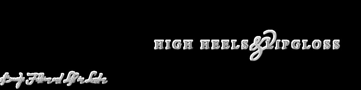 High Heels & Lipgloss