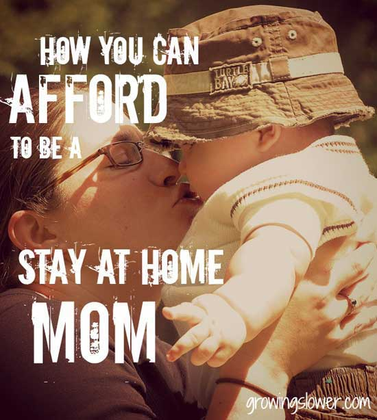 Find out how you can afford to be a stay at home mom. www.growingslower.com #stayathomemom #savemoney