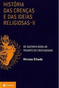 HISTÓRIA DAS CRENÇAS E DAS IDÉIAS RELIGIOSAS – VOL.2 - Mircea Eliade
