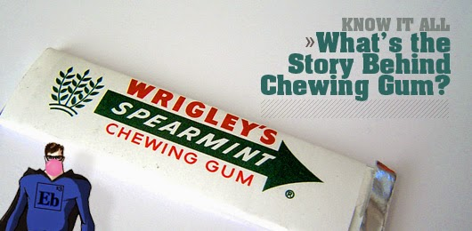 http://www.primermagazine.com/2009/field-manual/know-it-all-whats-the-story-behind-chewing-gum