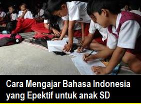 Cara Mengajar Mata Pelajaran Bahasa Indonesia Untuk SD Yang Epektif