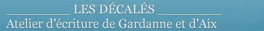 ________ LES DÉCALÉS ________ Atelier d'écriture de Gardanne et d'Aix