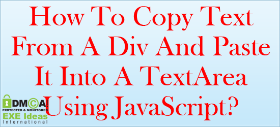 How To Copy All Text From A DIV And Paste It Into A TextArea Via Single, Double Click On Text Or HTML Button On DIV Using JavaScript With Full Customization On A Web-Page Easily?