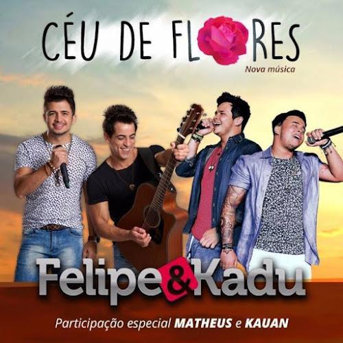 Felipe & Kadu Part. Matheus & Kauan - Céu De Flores (2016)