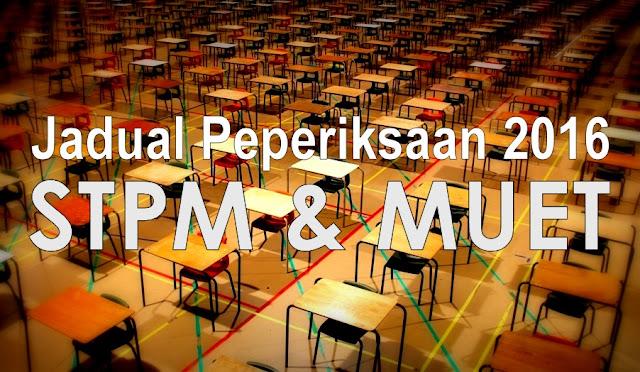 Jadual Peperiksaan STPM & MUET 2016
