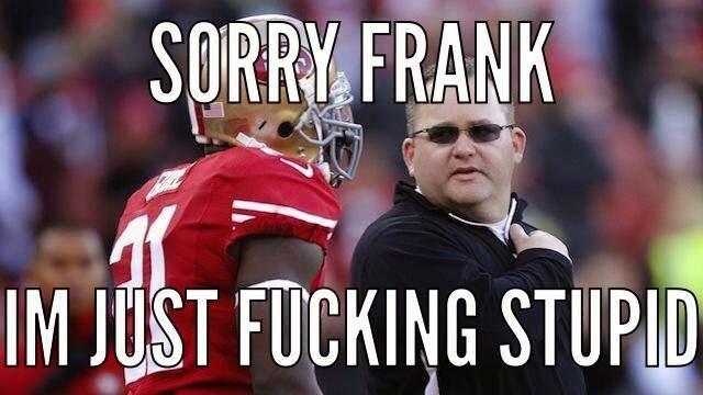 sorry frank Im just fucking stupid