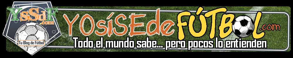 YoSiSeDe Futbol: Tu blog de fútbol