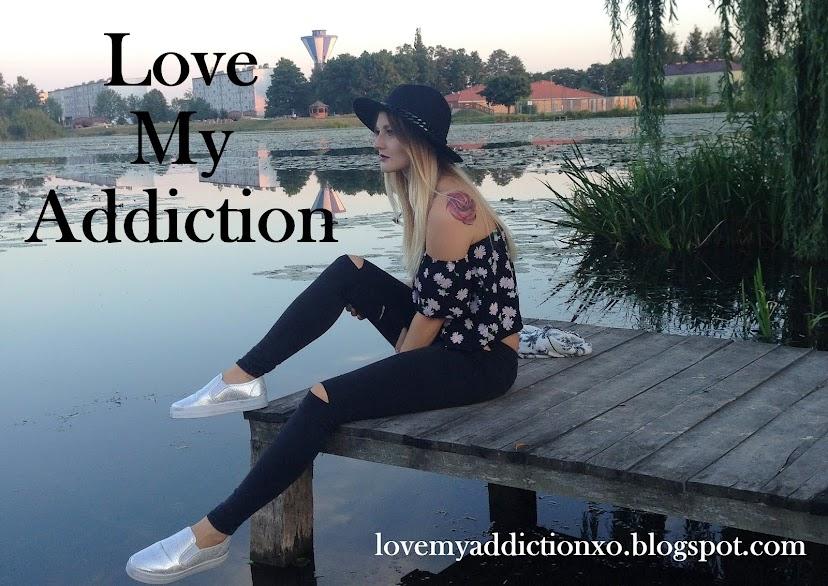 Love My Addiction
