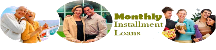 Monthly Installment Loans
