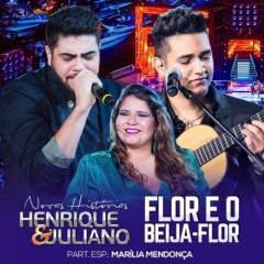 Flor e o Beija Flor - Henrique e Juliano Part. Marília Mendonça