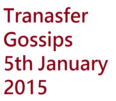 Transfer Gossips: 5th January 2015