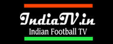 Indian Football TV | Home | Football News, Live Scores and Results | INDIATV.IN