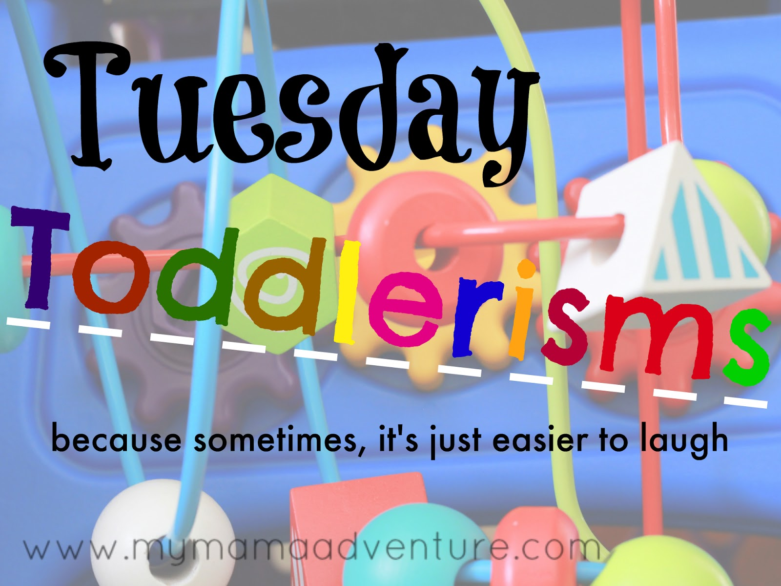 Tuesday Toddlerisms {Big Boy Bed Edition} - My Mama Adventure