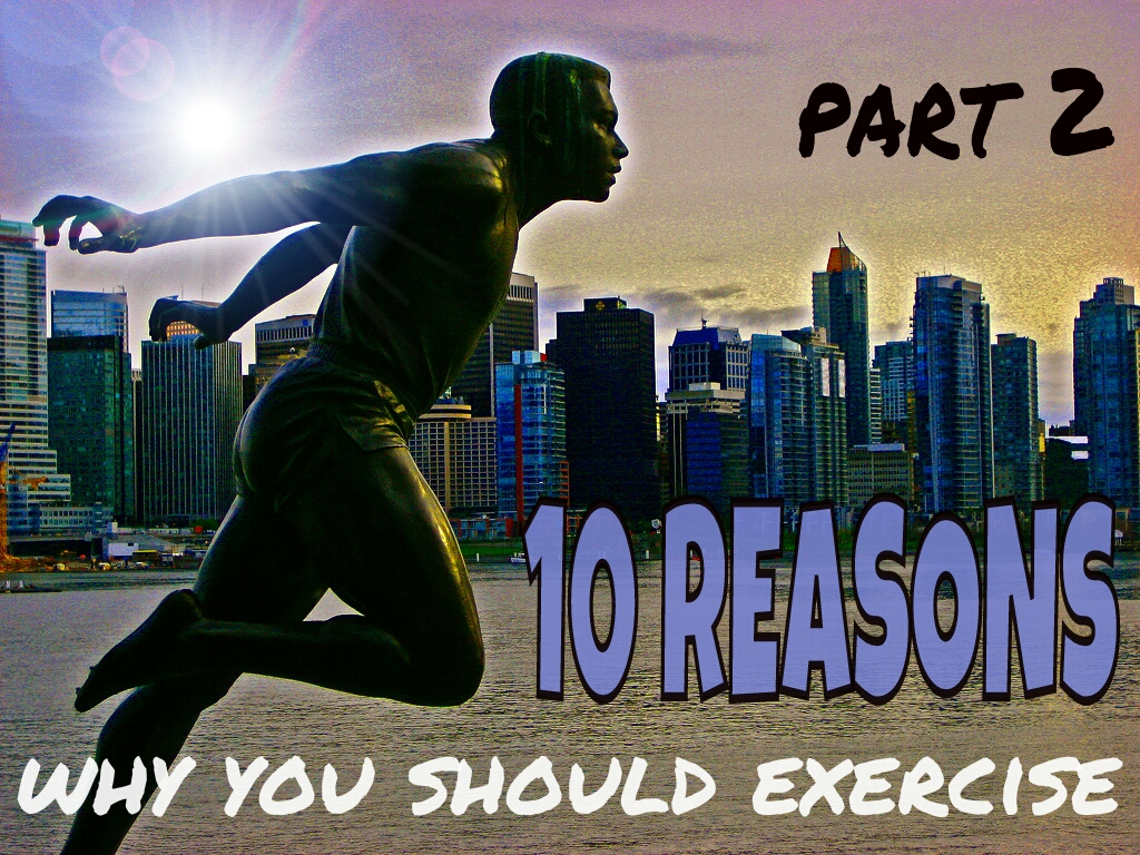 10 Reasons Why You Should Exercise – PART 2