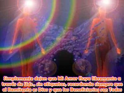 Dejen que Mi Amor los envuelva e inunde a Uds. y al mundo, que el Remitente es Dios y los Beneficiarios son todos.