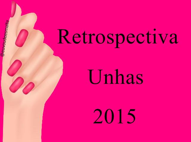 Retrospectiva Unhas 2015