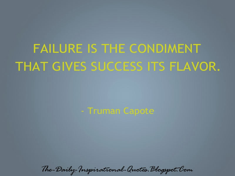 Failure is the condiment that gives success its flavor. - Truman Capote