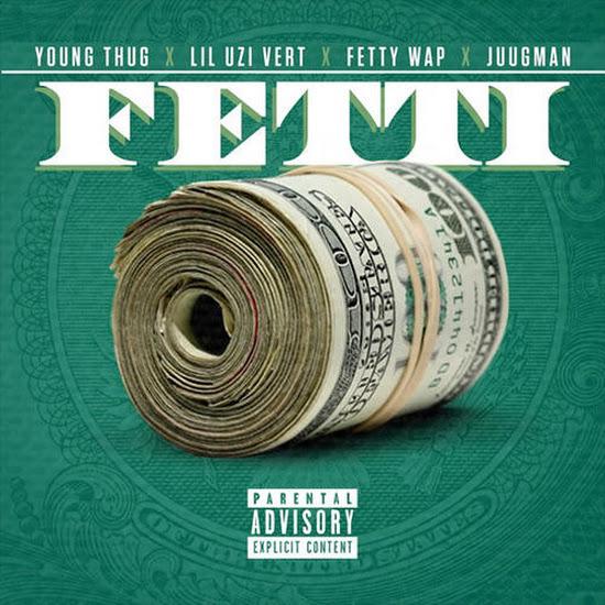 Young Thug - Fetti (Feat. Fetty Wap, Lil Uzi Vert & Juugman)