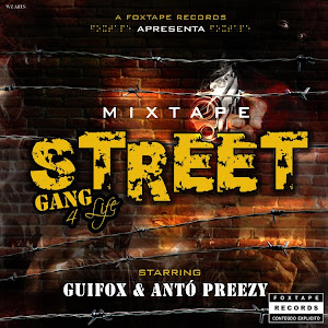 "Guifox & Antó Preezy - Mixtape Street Gang 4Life [2012] ""Click Na Imagem P/ Baixar"""
