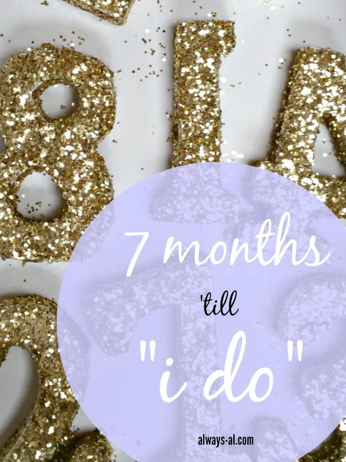 7 months 'till 'i do'