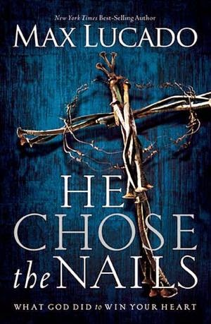Max Lucado's He Chose The Nails