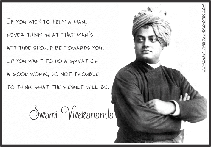 Swami Vivekananda Quotes on Attitude - If you wish to help a man, never think what that man's attitude should be towards you...