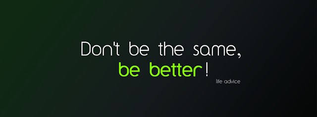 Don't Be The Same, Be Better! | Facebook Cover I lov3quotes.com