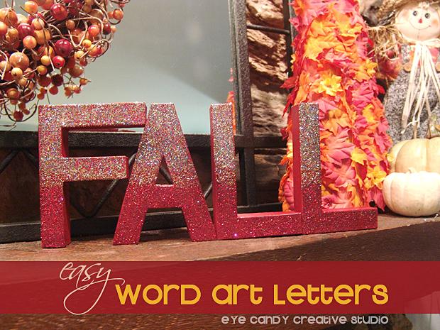 http://www.eyecandycreativestudio.com/2014/10/craft-easy-fall-word-art-letters.html