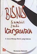 toko buku rahma: buku BISNIS SAMBIL JADI KARYAWAN, pengarang hermawan sukoasih, penerbit bumi aksara