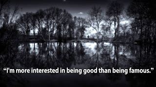 """I'm more interested in being good than being famous."""
