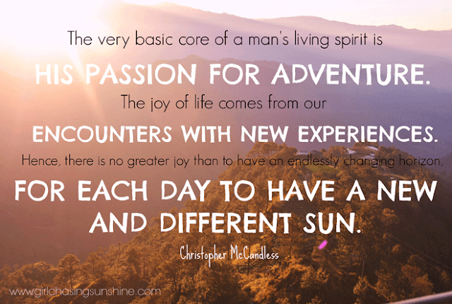 Travel Picture Quote The very basic core of a man's living spirit is his passion for adventure. The joy of life comes from our encounters with new experiences, and hence there is no greater joy than to have an endlessly changing horizon, for each day to have a new and different sun by Christopher McCandless