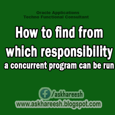 How to find from which responsibility a concurrent program can be run,AskHareesh Blog for Oracleapps