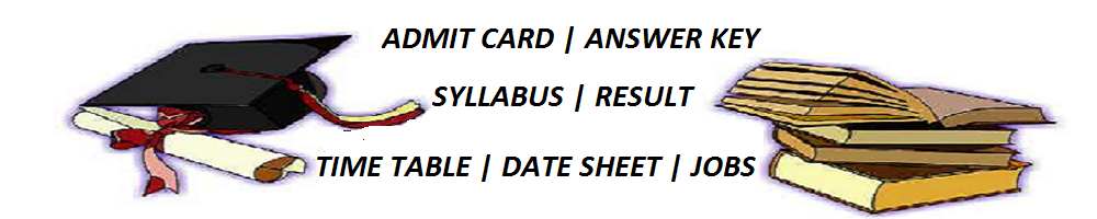 Admit Card | Result | Answer Key | Time Table | Date Sheet | Application Form | Syllabus