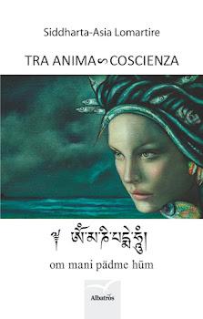 TRA ANIMA ∞ COSCIENZA - om mani padme hum - di Siddharta-Asia Lomartire     Clicca sull immagine pe