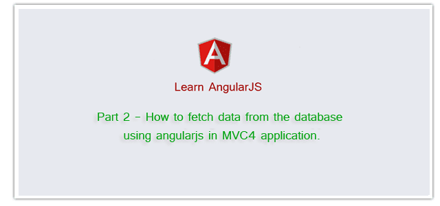 How to fetch data from the database using angularjs in MVC4 application.