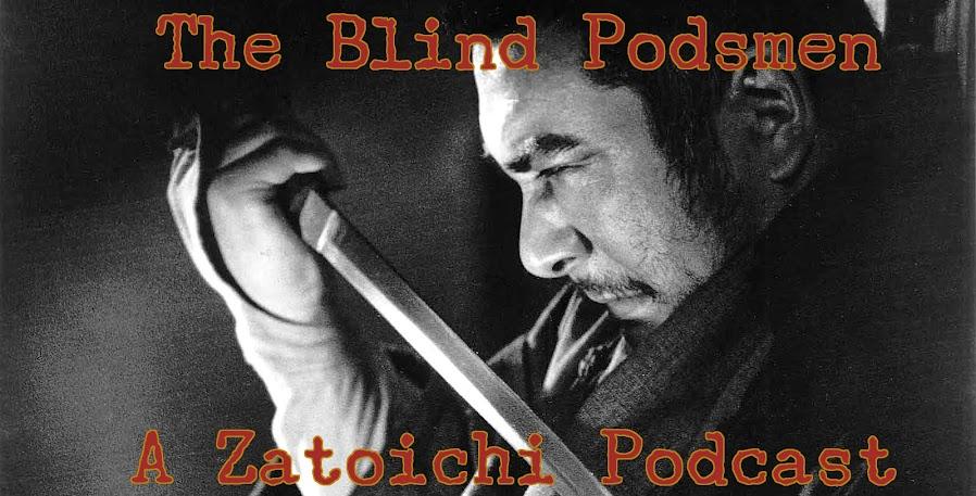 The Blind Podsmen: A Zatoichi Podcast