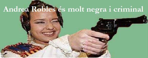 Andrea Robles és molt negra i criminal