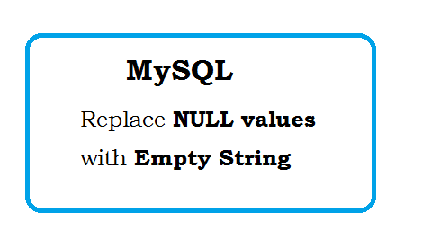 MySql replace NULL values with empty string without effecting Rowset